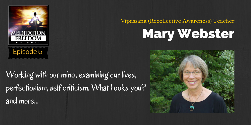 MF 005 Mary Webster Vipassana Meditation Teacher Interview