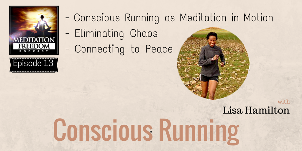 MF 13 – Lisa Hamilton of the Conscious Runner – Running as Meditation Practice