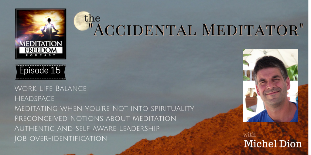 MF 15 – Interview with Michel Dion – Headspace Meditation Practitioner and Leadership Expert
