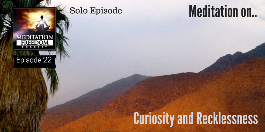 MF 22 – Solo Episode about Recklessness as a way into Attention, Awareness, and Consciousness Practices