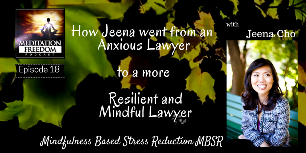 MF 18 – Jeena Cho – The Anxious Lawyer turns Mindful Laywer