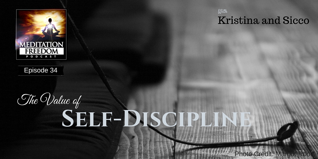 MF 34 – The Benefits of Self-Discipline in Cultivating a Meditation Practice