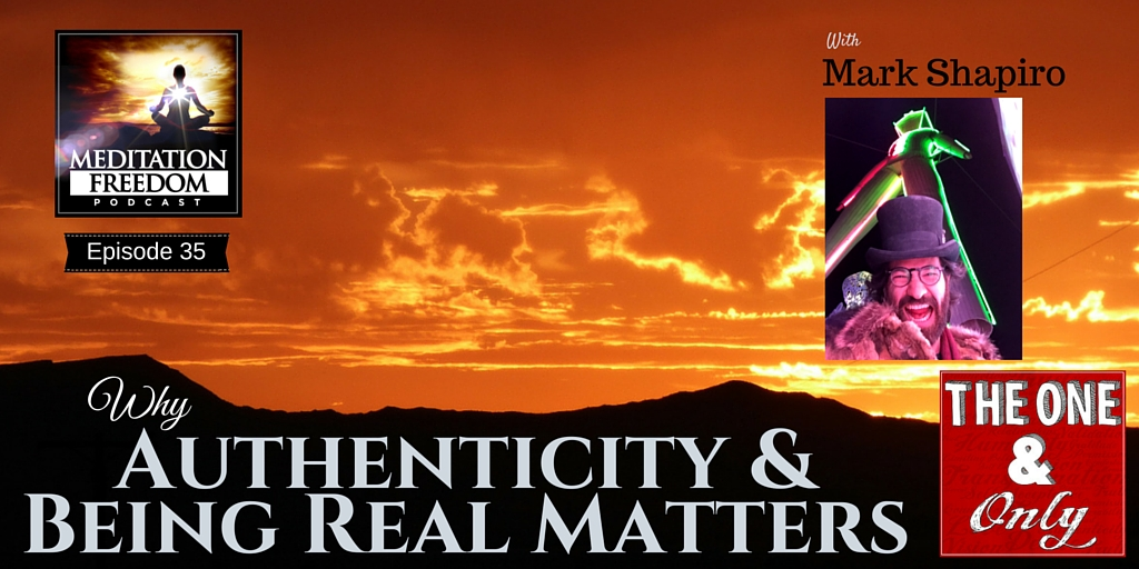 MF 35 – Why Authenticity and Getting Real Matters – Mark Shapiro of the One & Only Podcast