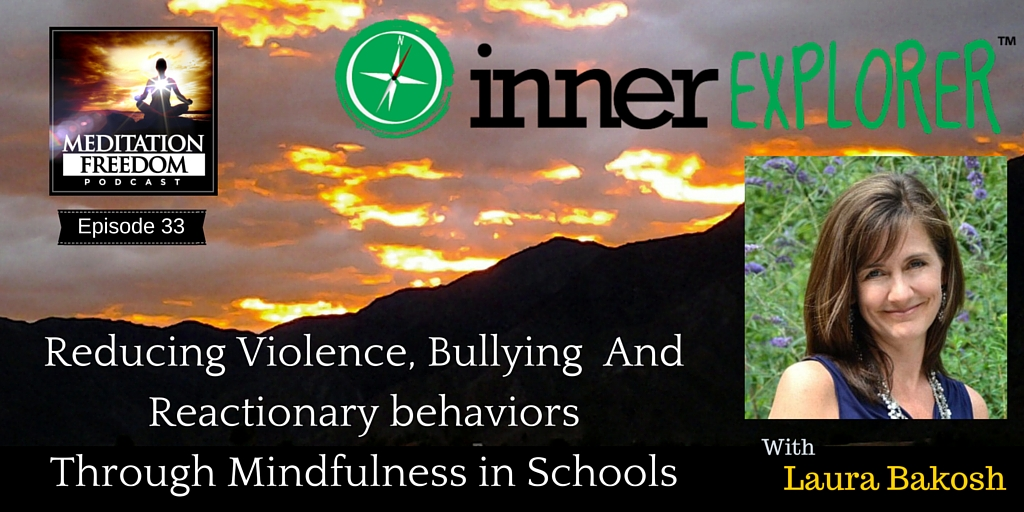 MF 33 – Simple and Highly Effective Ways to Reduce Destructive Behaviors like Bullying in Schools using Mindfulness with Laura Bakosh