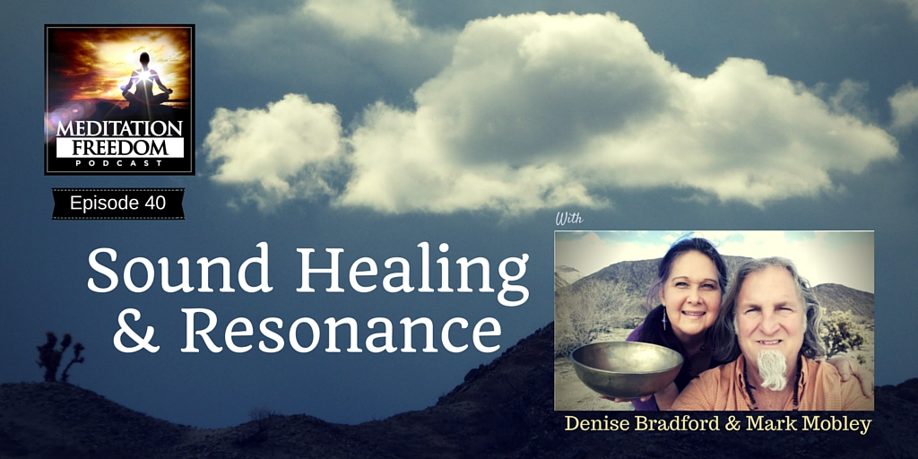 MF 40 – Sound Healing Meditation & Resonance with Mark and Denise