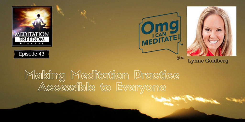 MF 43 – Guided Meditations to Help Develop a Regular Meditation Habit with OMG I can Meditate! co-founder Lynne Goldberg
