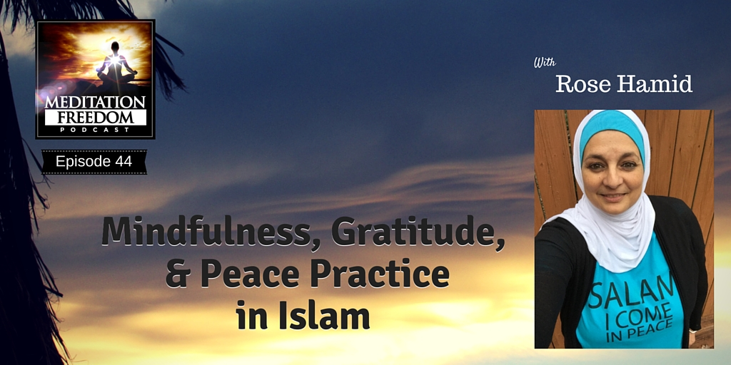 MF 44 – The Role of Mindfulness, Gratitude, & Peace Practice in Islam with Rose Hamid