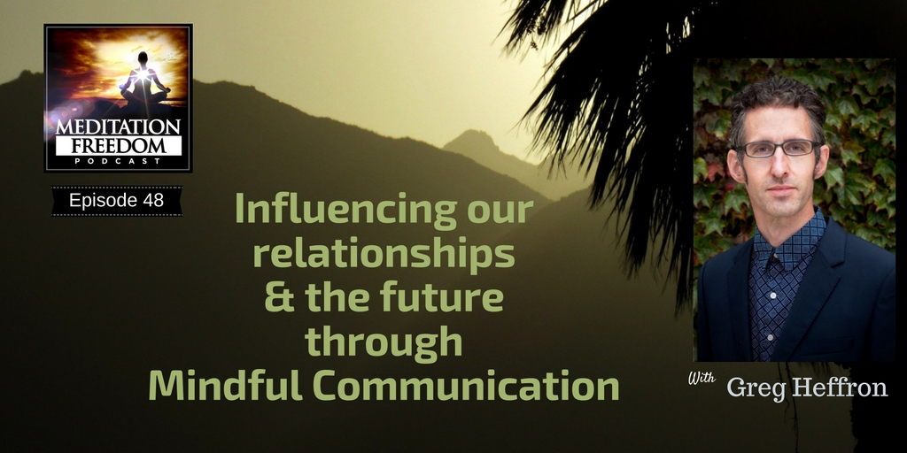 MF 48 – Mindful Communications with Gregory Heffron